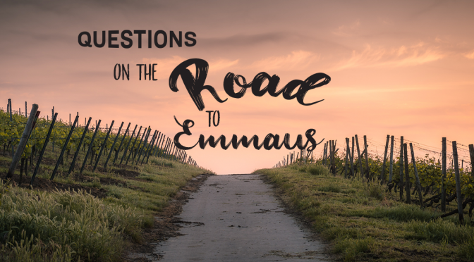 Questions on the Road to Emmaus: Resources for Small Groups